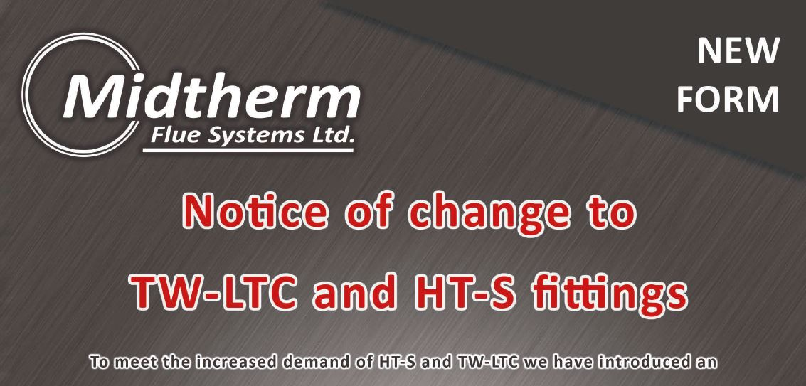 Midtherm Flue Systems Notice of Change to TW-LTC and HT-S Fittings